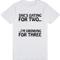 she's eating for two i'm drinking for three | T-Shirt | SKREENED