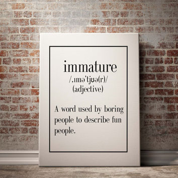 IMMATURE Adjective Funny Definition Funny Print Printable Poster Typography Print Word Poster Definition Print Typography Print DEFINITION