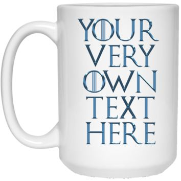 Game Of Thrones Your Very Own Text Here Blue 21504 15 oz. White Mug