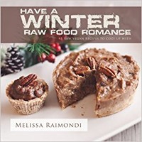 Have a Winter Raw Food Romance: Raw Vegan Recipes for Cozy Winter Months (Raw Food Romance Recipes) (Volume 1) Paperback – October 19, 2016