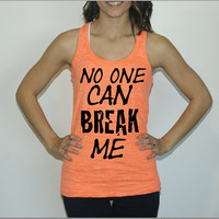 No one can BREAK ME. Womens burnout tank top. Crossfit tank. workout tanks. gym shirt. womens razor back shirt. running tank top. marathon