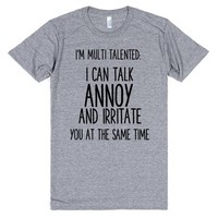 I'M MULTI TALENTED I CAN TALK ANNOY AND IRRITATE YOU AT THE SAME TIME   Athletic T-Shirt   SKREENED