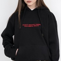 """Society Seriously Harms Your Mental Health"" Hoodie"