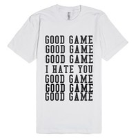 Good Game...I Hate You...Good Game-Unisex White T-Shirt