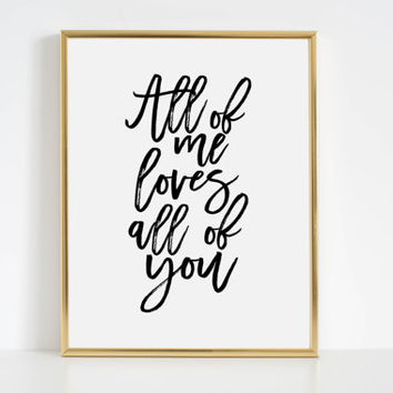Typographic Print,All Of Me Loves All Of You, Home Decor Art Printable, Wedding Art, Marriage Art, Nursery art, Children Wall Art,Printable