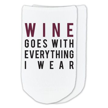 Wine Goes With Everything I Wear - Wine Socks - Custom Printed Socks Sold by the Pair