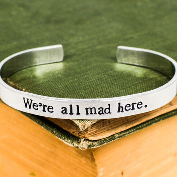 We're All Mad Here Bracelet - Alice in Wonderland - Adjustable Aluminum Bracelet