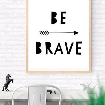 Be Brave Printable Typographic Poster, Black And White Nursery Print, kids Room Motivational Quote, Inspirational Print, Minimalist Wall Art
