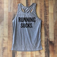 Running Sucks Shirt Tank Top Racerback Racer back T Shirt Top – Size S M L