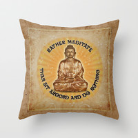 Rather meditate... than sit around and do nothing Throw Pillow by aura2000