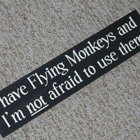 Wizard Of Oz Sign I Have Flying Monkeys And I'M Not Afraid To Use Them  UPC