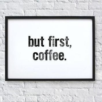But First Coffee. Typography Quote Art Print