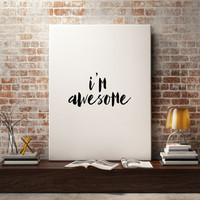 "Typographic print ""I'm Awesome"" Motivational poster Inspirational quote Home decor Room poster Wall artwork Typography poster Printable art"