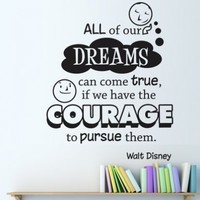 "Vinyl Wall Decal Sticker ""All of our dreams can come true, if we have the courage to pursue them."" -Walt Disney Quote OS_DC301s"