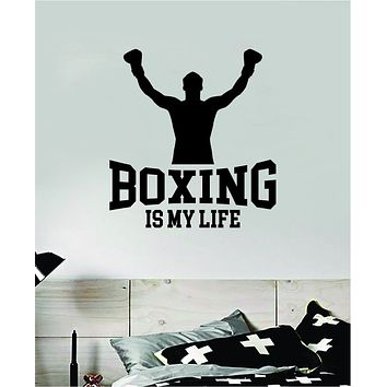 Boxing Is My Life V2 Wall Decal Decor Art Sticker Vinyl Room Bedroom Home Teen Inspirational Sports Kids MMA Fight Gloves Box Gym Train