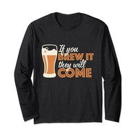 If You Brew It They Will Come Brewing Long Sleeve T-Shirt
