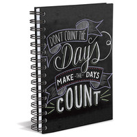 Don't Count the Days, Make the Days Count Journal