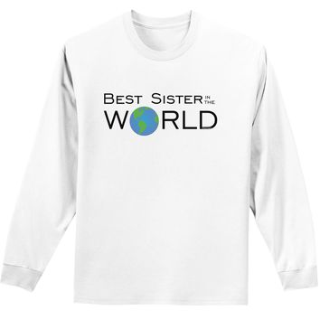 Best Sister in the World Adult Long Sleeve Shirt