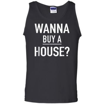 Wanna Buy A House - Popular Real Estate Agent Quote T-Shirt Tank Top