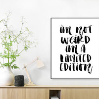 I'm Not Weird I'm A Limited Edition, Printable Poster, Black and White, Modern Motivational, Typography Print, Instant Digital Download