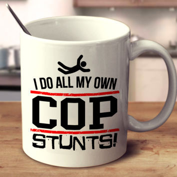 I Do All My Own Cop Stunts