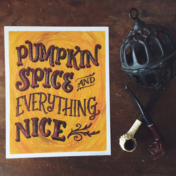 Pumpkin Spice and Everything Nice - Hand Lettered Fall Print, Autumn Typography Print