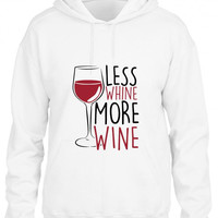 less whine more wine Hoodie
