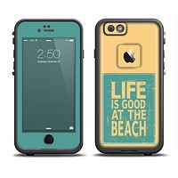 The Grungy Life Is Good At The Beach Apple iPhone 6 LifeProof Fre Case Skin Set