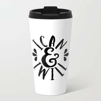 I Can & I Will Black Metal Travel Mug by Inspire Your Art