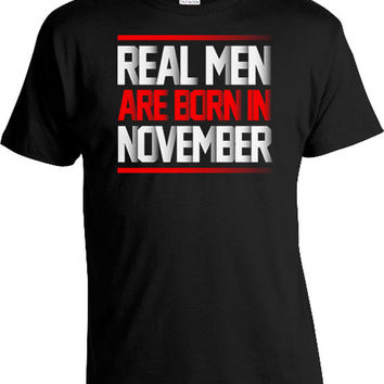 Funny Birthday T Shirt Birthday Gift Ideas For Men Birthday Present For Him Bday T Shirt Real Men Are Born In November Mens Tee DAT-444