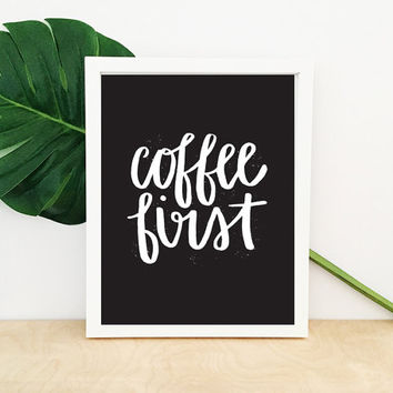 Coffee First – Hand Lettered Art Print, Modern Wall Art, Black and White Typography Quote Print 8x10