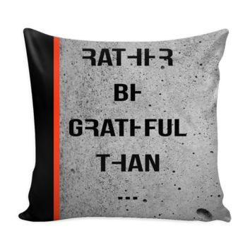 Rather Be Grateful... | Pillow Cover - 6 Colors