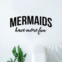 Mermaids Have More Fun Decal Sticker Wall Vinyl Art Home Decor Teen Quote Girls Ocean Beach