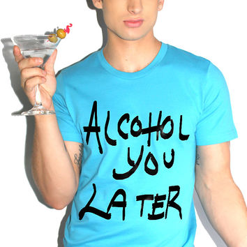 Alcohol You Later Tee- Turq