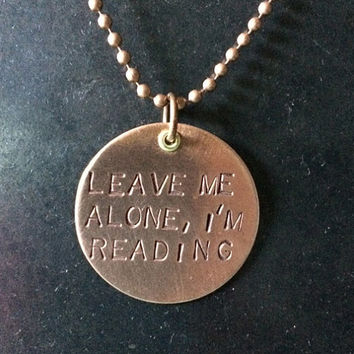Leave Me Alone, I'm Reading stamped copper pendant,  book lovers gift, gifts under 20,  bad attitude pendant