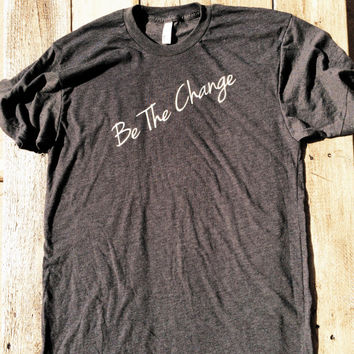 Be The Change.  It starts with one person. - American Apparel Tshirt