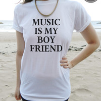 Music is my boy friend boyfriend funny t-shirt white black and grey instagram tumblr crop rhianna fashion