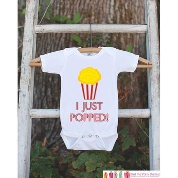 I Just Popped! Outfit - New Baby Boy or Girl Infant Bodysuit - Newborn Birth Announcement Onepiece - Going Home Outfit - Popcorn Coming Home