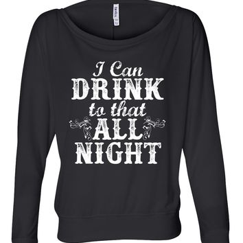 I Can Drink To That All Night  - Ladies, Flowy Long Sleeve Off Shoulder Tee