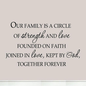 Our Family is a Circle of Strength and Love Founded on Faith Joined By Love F...