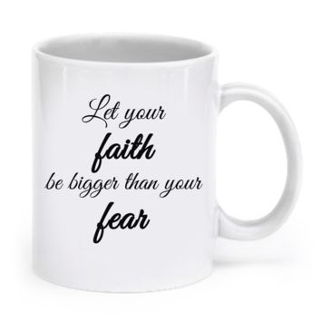 Let your faith be bigger than your fear - mug