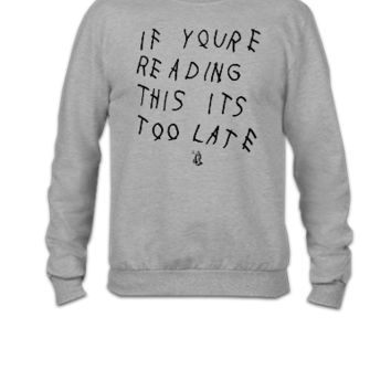 if you're reading this it's too late drake - Crewneck Sweatshirt