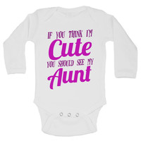 IF YOU THINK I'M Cute YOU SHOULD SEE MY Aunt - Newborn Baby Bodysuits