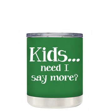 TREK Kids, Need I Say More on Kelly Green 10 oz Lowball Tumbler