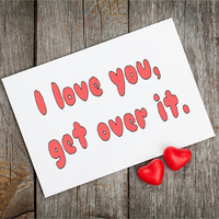Cute anniversary card, I love you get over it, red and white love card, red typography card, funny cards for friends, cool cards, get well
