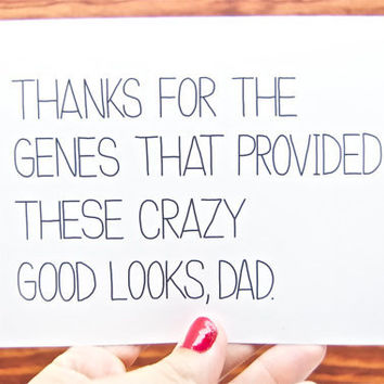 Funny Father's Day Card - Dad Birthday. Thanks For the Genes that Provided These Crazy Good Looks.  Fathers Day.