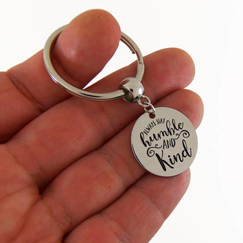 Always stay humble and kind, quote keychain, motivational keychain, inspirational key chain, quote gifts, quote gift, sit down be humble