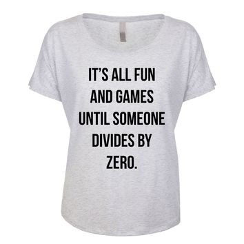 It's All Fun And Games Until Someone Divides By Zero  Women's Dolman