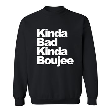 KINDA BAD KINDA BOUJEE - CREWNECK SWEATSHIRT