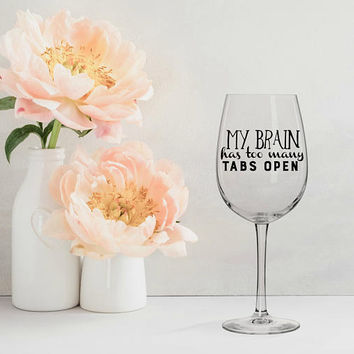 my brain has too many tabs open, gifts for wine lovers, personalized wine glasses, funny wine glasses, wine birthday present, gifts for her